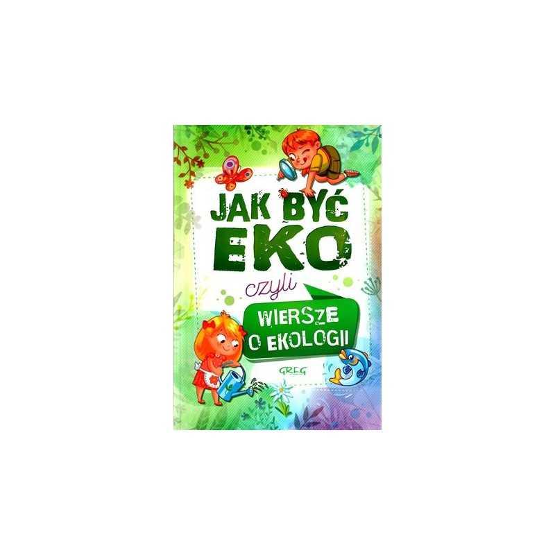 Jak być EKO czyli wiersze o ekologii (miękka oprawa)