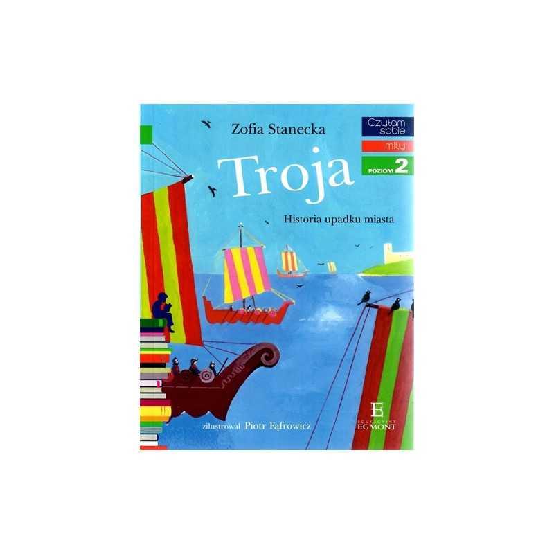 Troja. Historia upadku miasta - Czytam sobie - Poziom 2