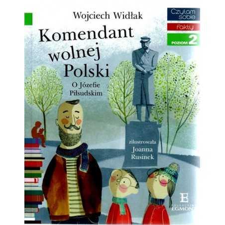 Komendant Wolnej Polski. O Józefie Piłsudskim -  Czytam sobie - Poziom 2