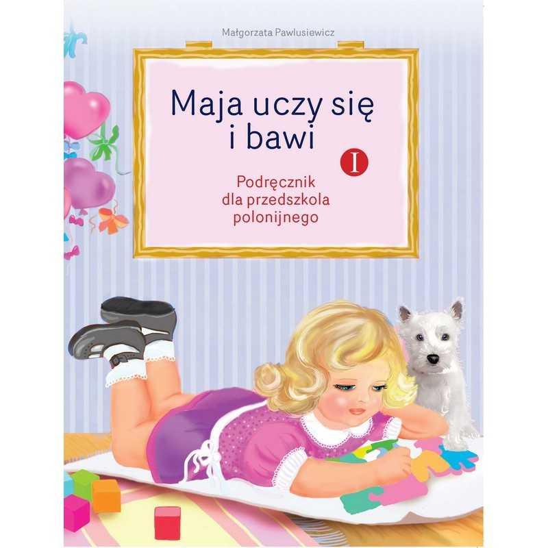 Maja uczy się i bawi, cz. 1, przedszkole