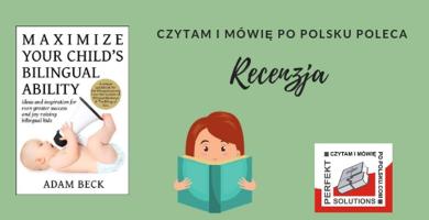 Książka dla wszystkich rodziców dzieci dwujęzycznych - Maximize Your Child's Bilingual Ability